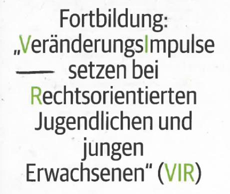 """Fortbildung """"VeränderungsImpulse Setzen Bei Rechtsorientierten Jugendlichen Und Jungen Erwachsenen (VIR)"""""""
